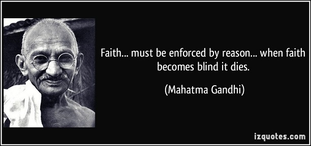 quote-faith-must-be-enforced-by-reason-when-faith-becomes-blind-it-dies-mahatma-gandhi-68007